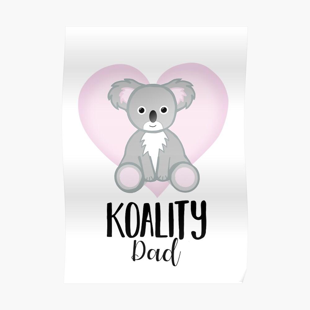 Koala Fathers Day - Dad - Daddy - Koality Poster
