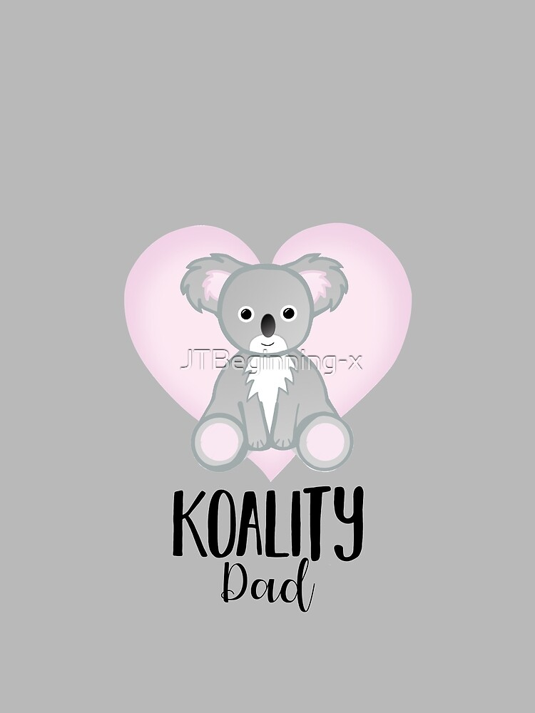 Koala Fathers Day - Dad - Daddy - Koality by JTBeginning-x