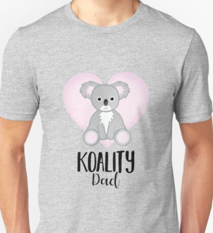 Koala Fathers Day - Dad - Daddy - Koality T-Shirt