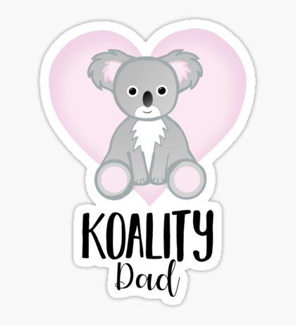 Koala Fathers Day - Dad - Daddy - Koality Sticker