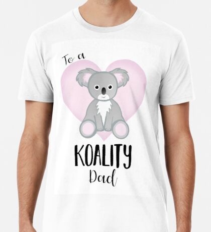 Koala Fathers Day - Dad - Daddy - Koality Premium T-Shirt