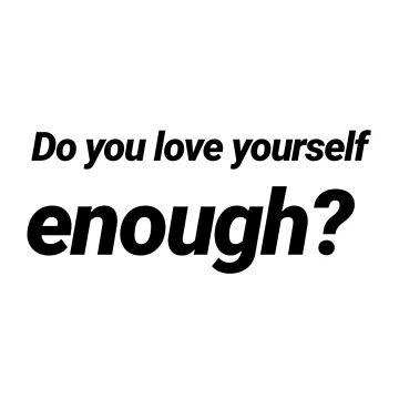 do you love yourself enough? by fill14sketchboo