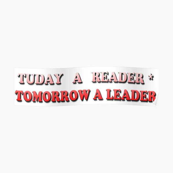 Today a Reader - Tomorrow a Leader Poster