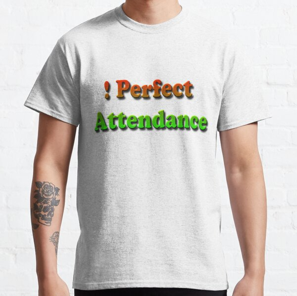 #Perfect #Attendance #PerfectAttendance #Education Classic T-Shirt