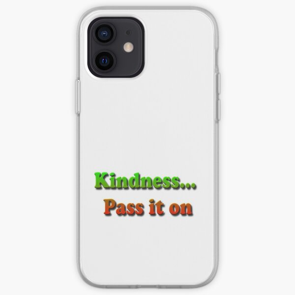 Kindness... Pass it on iPhone Soft Case