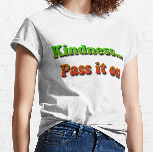Kindness... Pass it on Classic T-Shirt