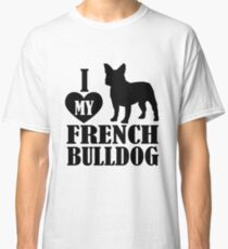 I love my French Bulldog Classic T-Shirt