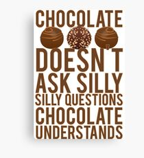 Chocolate Understands No Silly Questions Canvas Print