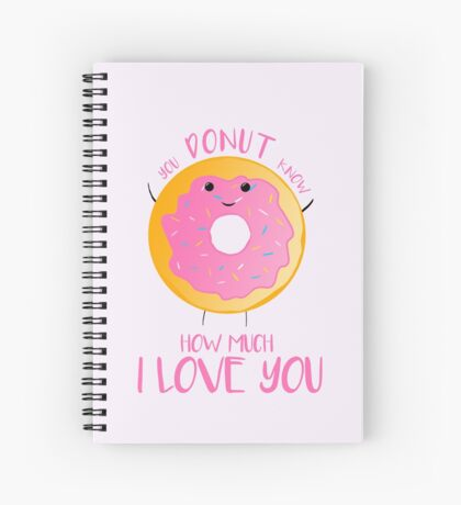 You DONUT know how much I love you T Shirt Spiral Notebook