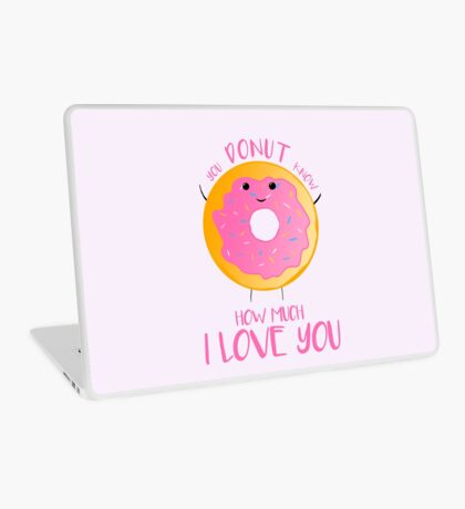 You DONUT know how much I love you T Shirt Laptop Skin