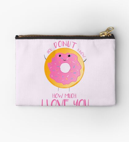 You DONUT know how much I love you T Shirt Zipper Pouch