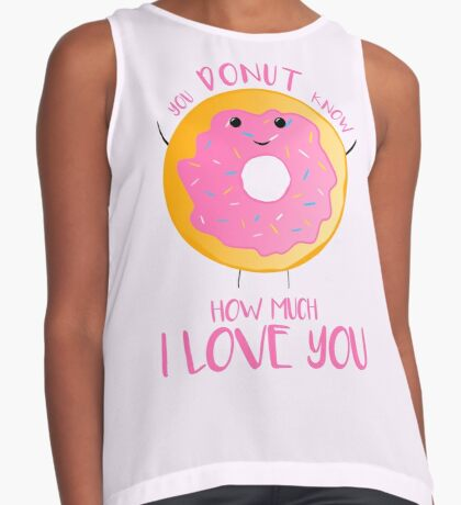 You DONUT know how much I love you T Shirt Sleeveless Top
