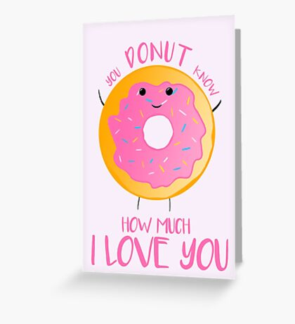 You DONUT know how much I love you T Shirt Greeting Card