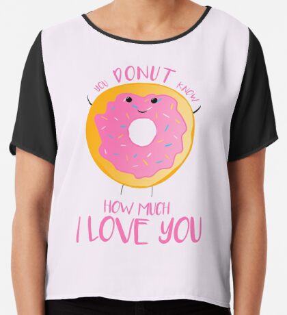 You DONUT know how much I love you T Shirt Chiffon Top