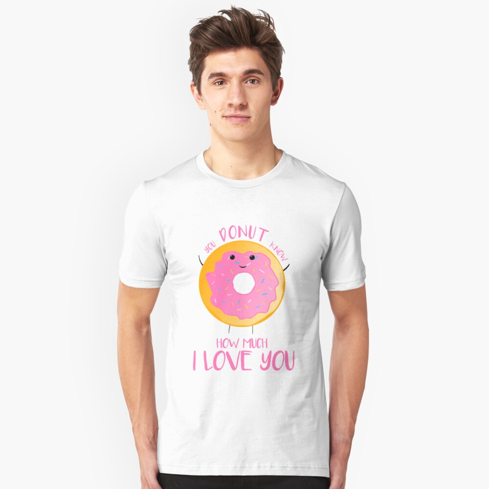 You DONUT know how much I love you T Shirt Slim Fit T-Shirt