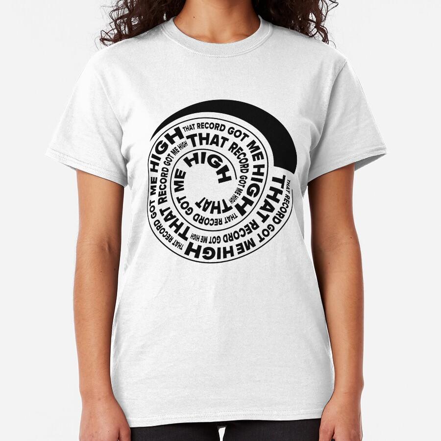 That Record Got Me High Logo Pos Classic T-Shirt