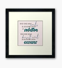 Excuses and Solutions Framed Print