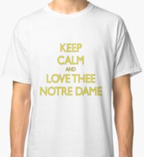 Keep Calm and Love Thee Notre Dame Classic T-Shirt