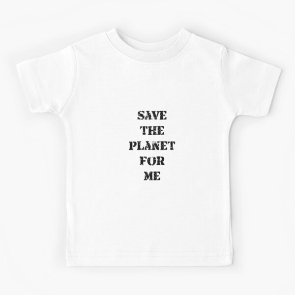 Save the Planet for Me. Kids T-Shirt