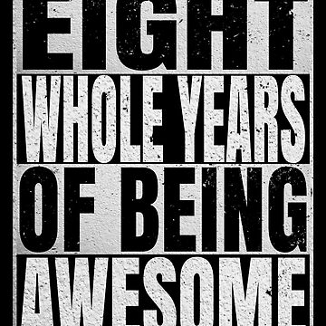 Eight Whole Years Of Being Awesome - 8th Birthday Shirt by Grabitees