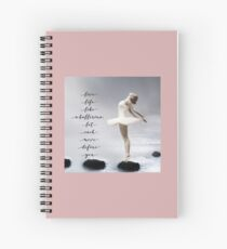 Ballerina, Live life like a ballerina, let each move define you Spiral Notebook