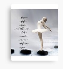 Ballerina, Live life like a ballerina, let each move define you Metal Print