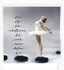 Ballerina, Live life like a ballerina, let each move define you Poster
