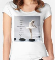 Ballerina, Live life like a ballerina, let each move define you Fitted Scoop T-Shirt