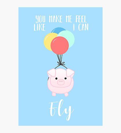 PIG, You make me feel like I can fly - Flying Pig - Pig Puns -Valentines -  Hog Puns - Cute Pig - Pig T Shirt - Fly - Motivation  Photographic Print