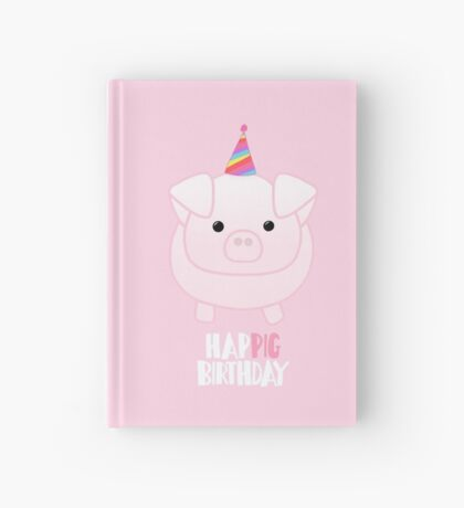 PIG Birthday Shirt - Happig birthday - Pun - Party - Gift - Present - Party Pig - Hog - Cute - Fun  Hardcover Journal