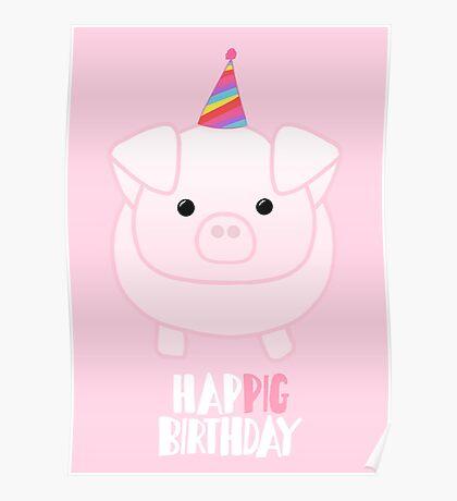 PIG Birthday Shirt - Happig birthday - Pun - Party - Gift - Present - Party Pig - Hog - Cute - Fun  Poster