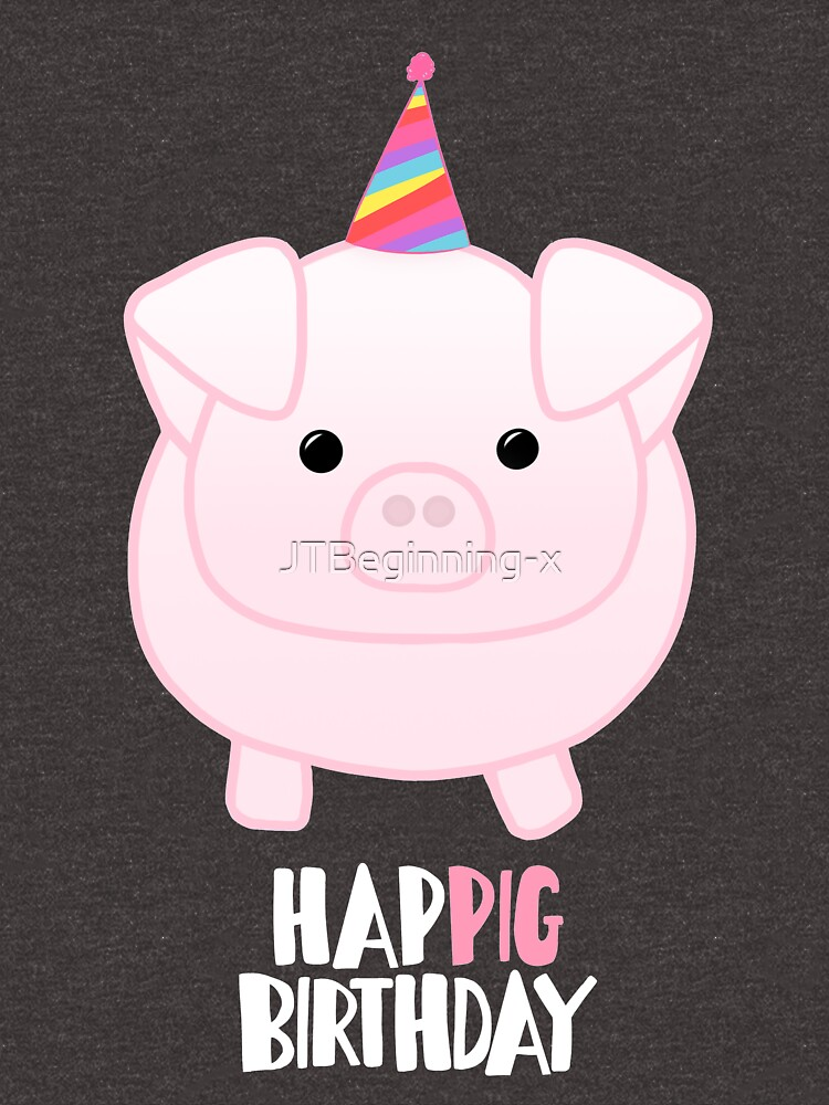 PIG Birthday Shirt - Happig birthday - Pun - Party - Gift - Present - Party Pig - Hog - Cute - Fun  by JTBeginning-x