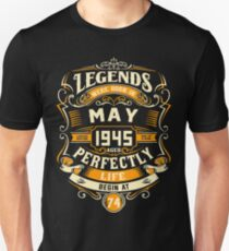 Legends were born in May 1945 life begins at 74 Unisex T-Shirt