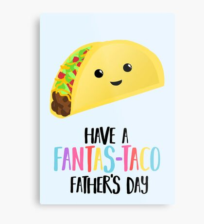 Fathers Day  - Taco - Have a fanstastaco father's day! Funny Fathers Day Metal Print