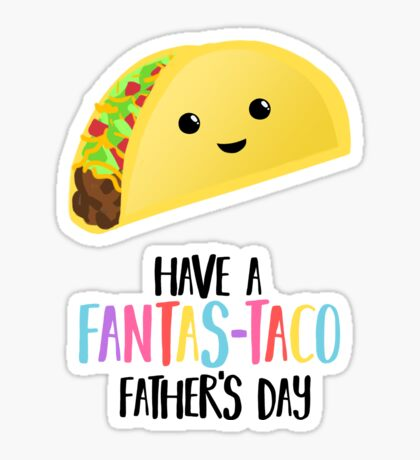 Fathers Day  - Taco - Have a fanstastaco father's day! Funny Fathers Day Sticker