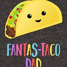 Fathers Day  - Taco - Fanstastaco Dad! Funny Fathers Day - Funny Birthday by JustTheBeginning-x (Tori)