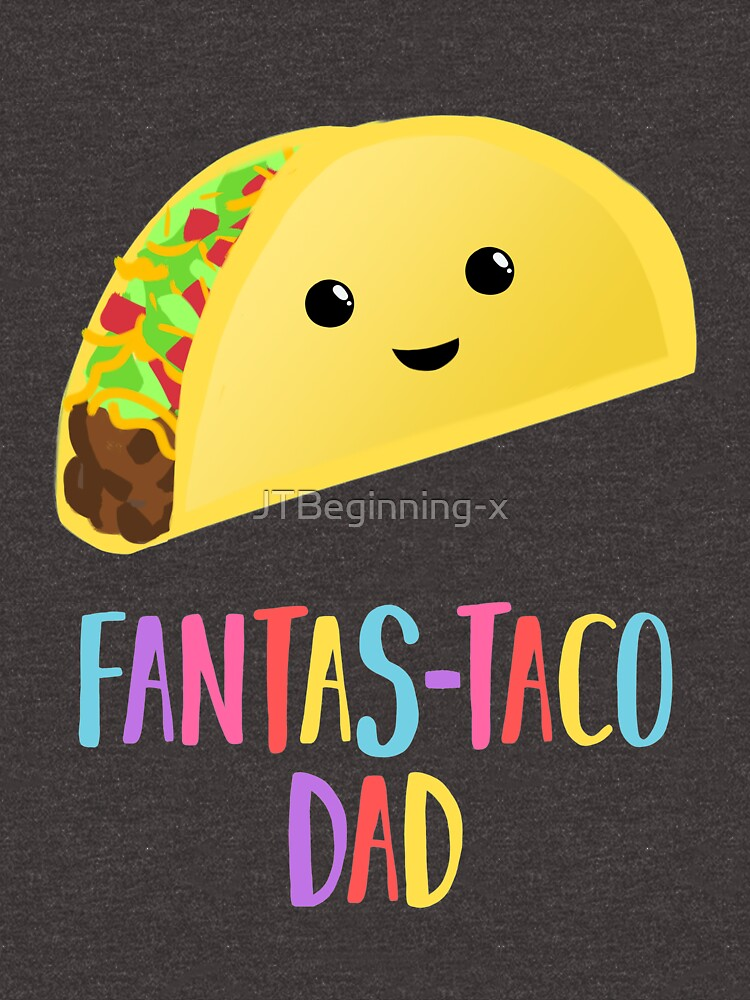Fathers Day  - Taco - Fanstastaco Dad! Funny Fathers Day - Funny Birthday by JTBeginning-x