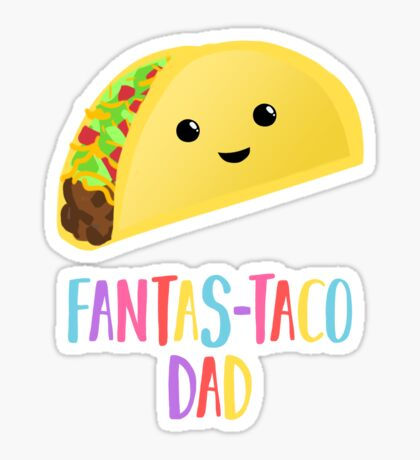 Fathers Day  - Taco - Fanstastaco Dad! Funny Fathers Day - Funny Birthday Sticker