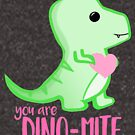 You're DINO-mite T Shirt! Dinosaur Pun - Valentines Pun - Anniversary Pun - Funny - Love - T-rex by JustTheBeginning-x (Tori)