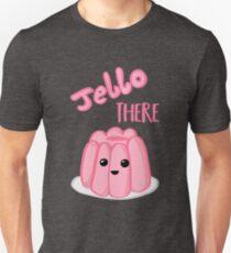 JELLO There Shirt - Anniversary - Valentines Day - Birthday Unisex T-Shirt