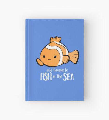 My favourite FISH in the sea - Pun - Anniversary - Birthday - Fish Pun - Clownfish Hardcover Journal