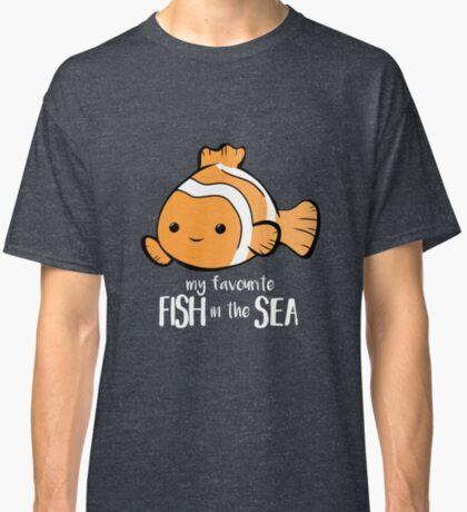 My favourite FISH in the sea - Pun - Anniversary - Birthday - Fish Pun - Clownfish Classic T-Shirt