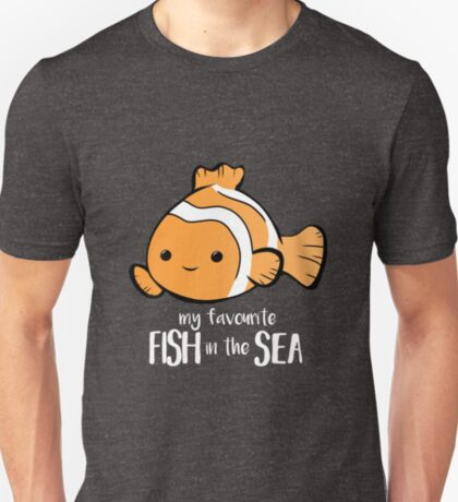 My favourite FISH in the sea - Pun - Anniversary - Birthday - Fish Pun - Clownfish T-Shirt