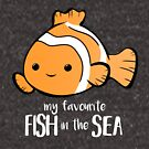 My favourite FISH in the sea - Pun - Anniversary - Birthday - Fish Pun - Clownfish by JustTheBeginning-x (Tori)