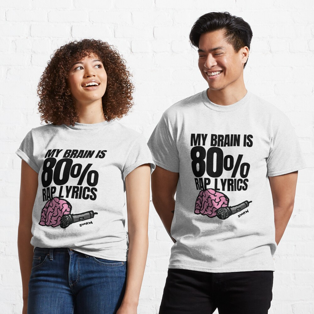 My Brain is 80% Rap Lyrics Funny Rap based quote for the Rap/Hip Hop Fan Classic T-Shirt