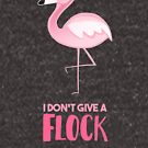 Give a FLOCK Flamingo - Funny Pun T Shirt by JustTheBeginning-x (Tori)