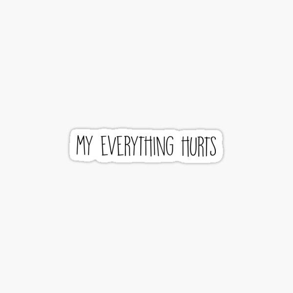 My everything hurts  Sticker