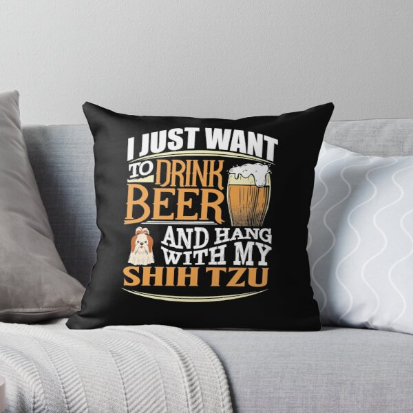 I Just Want To Drink Beer And Hang With  My Shih Tzu - Funny Shih Tzu Beer Lover Throw Pillow