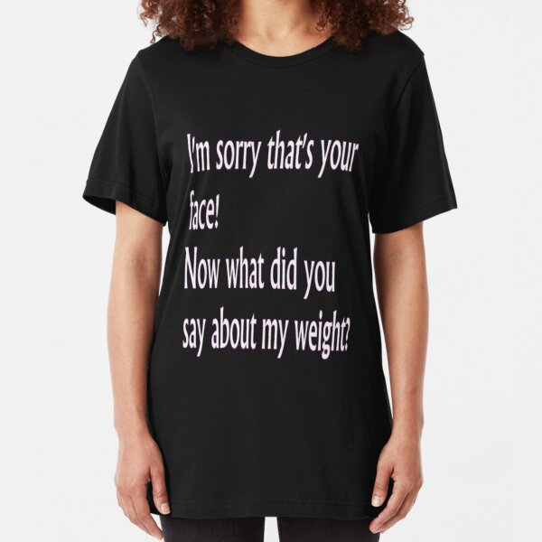 I'm Sorry... Slim Fit T-Shirt