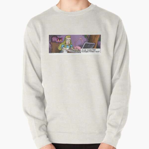 Alice down the youtube rabbit hole.  Pullover Sweatshirt